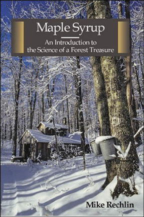 Mike Rechlin. Maple Syrup: An Introduction to the Science of a Forest Treasure