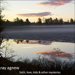 Ray Agnew: Faith, Love, Kids and Other Mysteries (2012)